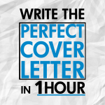 Write the Perfect Cover Letter in 1 Hour