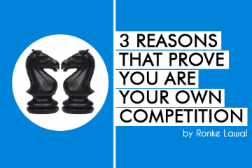 3 Reasons That Prove You Are Your Own Competition-1